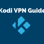 VPN for Kodi – The Ultimate Guide (Setup, Tips, & Best VPNs)