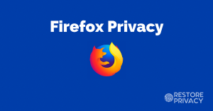 Firefox Privacy – The Complete How To Guide